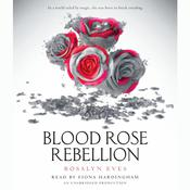 Blood Rose Rebellion Audiobook, by Rosalyn Eves