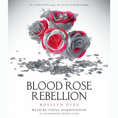 Blood Rose Rebellion Audiobook, by Rosalyn Eves