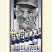 Casey Stengel: Baseballs Greatest Character, by Marty Appel