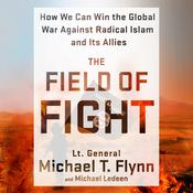 The Field of Fight: How We Can Win the Global War Against Radical Islam and Its Allies Audiobook, by Michael T. Flynn, Michael Ledeen, Lieutenant General (Ret.) Michael T. Flynn