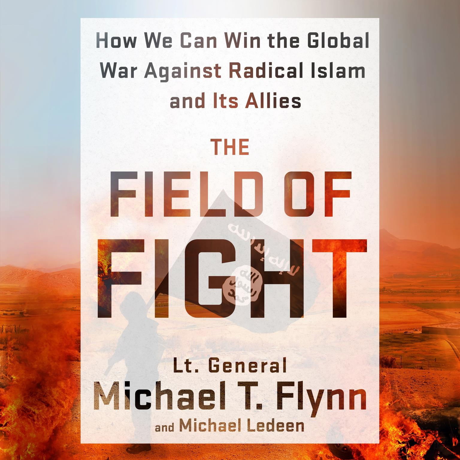 Printable The Field of Fight: How We Can Win the Global War against Radical Islam and Its Allies Audiobook Cover Art
