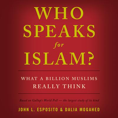 Who Speaks for Islam?: What a Billion Muslims Really Think Audiobook, by Dalia Mogahed