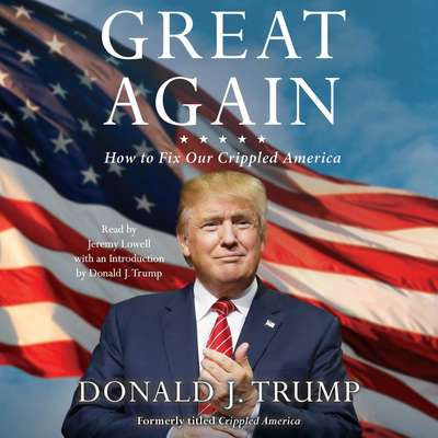 Great Again: How to Fix Our Crippled America Audiobook, by Donald J. Trump
