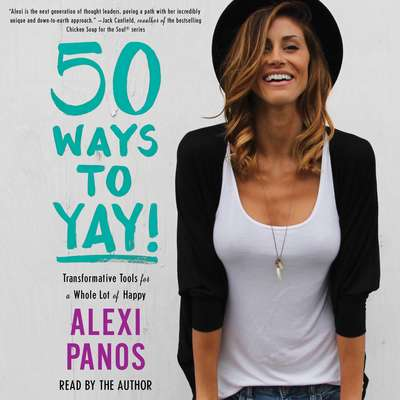 50 Ways to Yay!: Transformative Tools for a Whole Lot of Happy Audiobook, by Alexi Panos