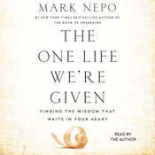 The One Life Were Given: Finding the Wisdom That Waits in Your Heart Audiobook, by Mark Nepo