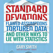 Standard Deviations: Flawed Assumptions, Tortured Data, and Other Ways to Lie with Statistics, by Gary Smith