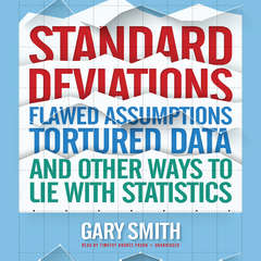 Standard Deviations: Flawed Assumptions, Tortured Data, and Other Ways to Lie with Statistics Audiobook, by Gary Smith