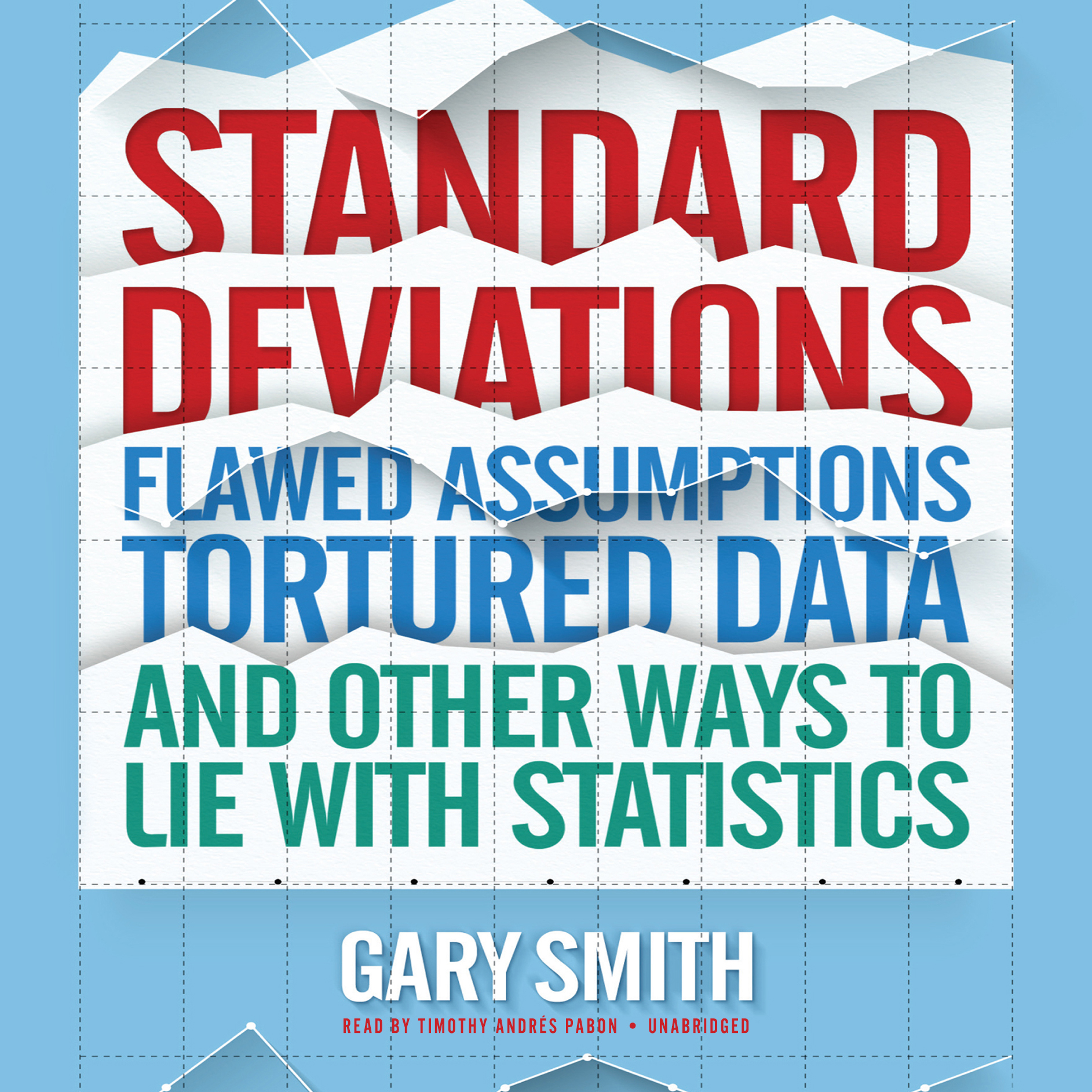 Printable Standard Deviations: Flawed Assumptions, Tortured Data, and Other Ways to Lie with Statistics Audiobook Cover Art
