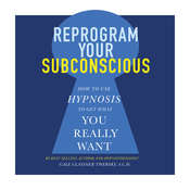 Reprogram Your Subconscious: How to Use Hypnosis to Get What You Really Want, by Gale Glassner Twersky