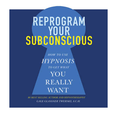 Reprogram Your Subconscious: How to Use Hypnosis to Get What You Really Want Audiobook, by Gale Glassner Twersky