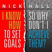 I Know How to Set Goals, so Why Don't I Achieve Them? Audiobook, by Nick Hall