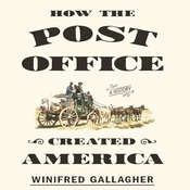 How the Post Office Created America: A History Audiobook, by Winifred Gallagher
