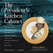 The President's Kitchen Cabinet: The Story of the African Americans Who Have Fed Our First Families, from the Washingtons to the Obamas Audiobook, by Adrian Miller