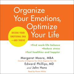 Organize Your Emotions, Optimize Your Life: Decode Your Emotional DNA-and Thrive Audiobook, by Margaret Moore, Edward Phillips, M.D., Edward Phillips, John Hanc