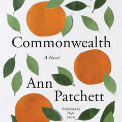 Commonwealth: A Novel Audiobook, by Ann Patchett