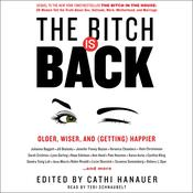 The Bitch Is Back: Older, Wiser, and (Getting) Happier, by Cathi Hanauer, Cathi Hanauer