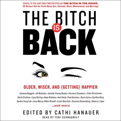 The Bitch Is Back: Older, Wiser, and (Getting) Happier Audiobook, by Cathi Hanauer