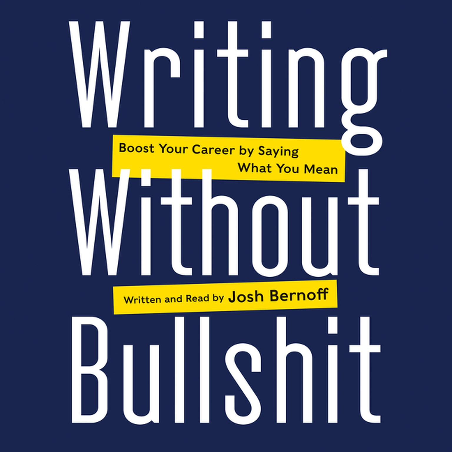 Printable Writing Without Bullshit: Boost Your Career by Saying What You Mean Audiobook Cover Art