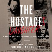 The Hostage's Daughter: A Story of Family, Madness, and the Middle East Audiobook, by Sulome Anderson