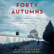 Forty Autumns: A Familys Story of Courage and Survival on Both Sides of the Berlin Wall Audiobook, by Nina Willner