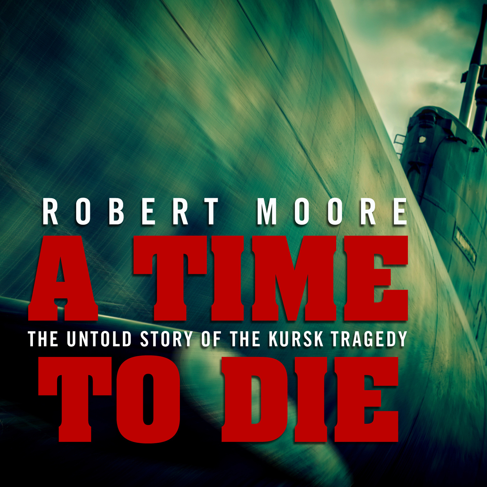 Printable A Time to Die: The Untold Story of the Kursk Tragedy Audiobook Cover Art