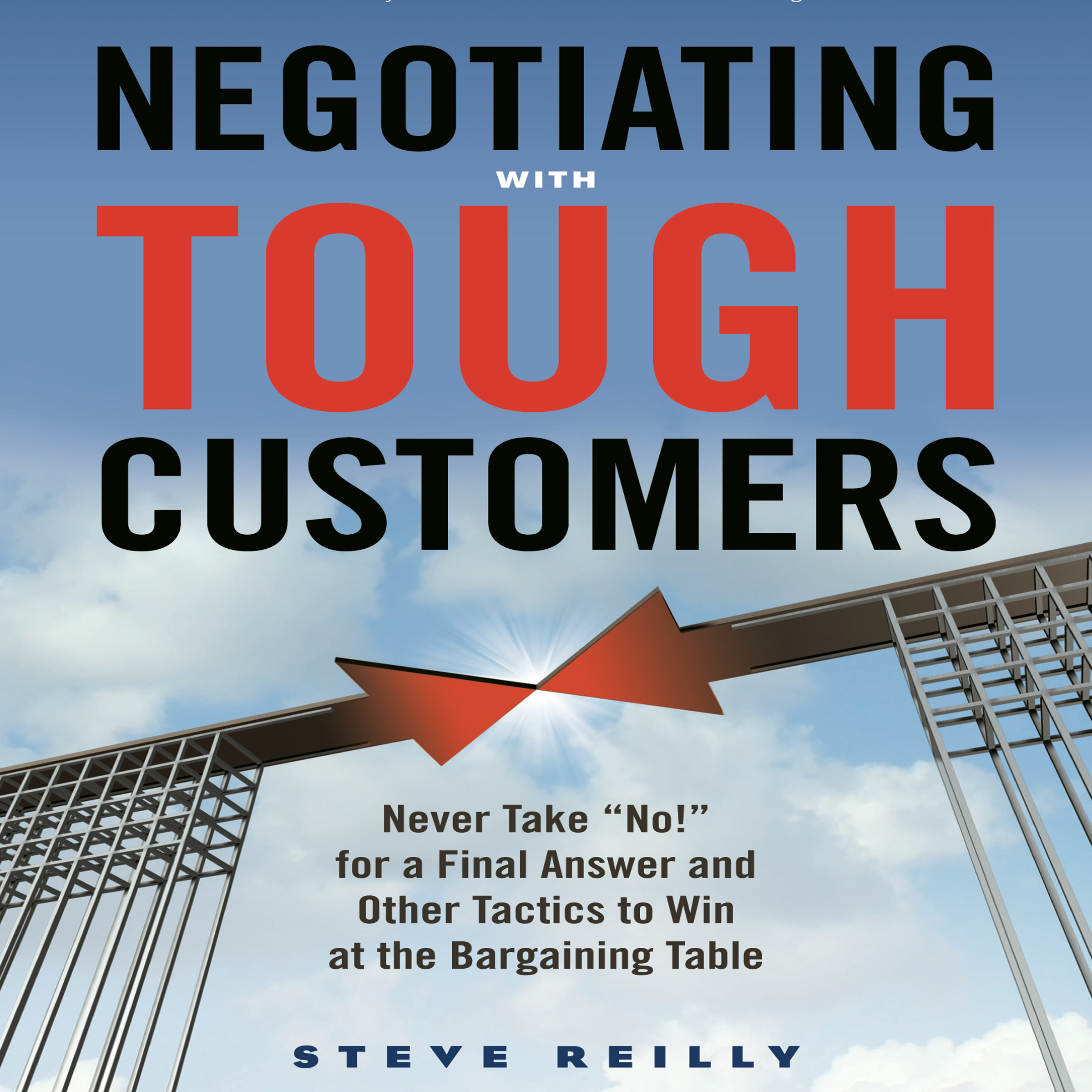 Printable Negotiating with Tough Customers: Never Take ¿No!¿ for a Final Answer and Other Tactics to Win at the Bargaining Table Audiobook Cover Art