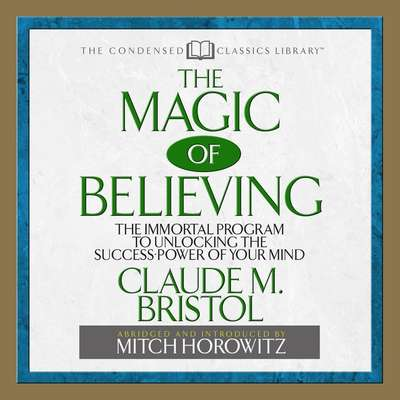 The Magic of Believing: The Immortal Program to unlocking the Success Power of Your Mind Audiobook, by Claude Bristol