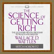 The Science of Getting Rich: The Legendary Mental Program to Wealth and Mastery Audiobook, by Wallace D. Wattles