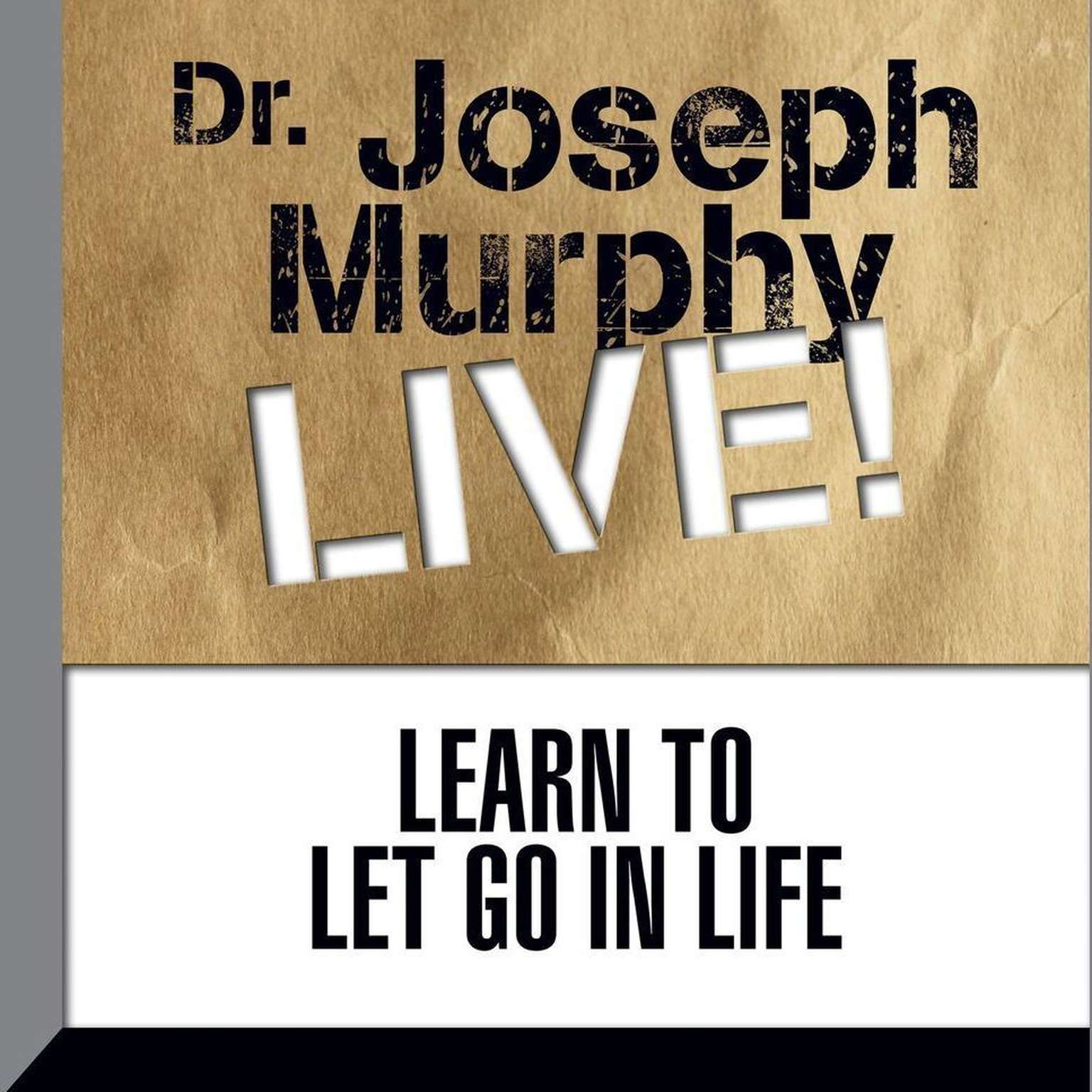 Printable Learn to Let Go in Life: Dr. Joseph Murphy LIVE! Audiobook Cover Art