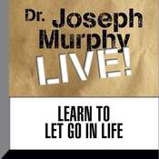 Learn to Let Go in Life: Dr. Joseph Murphy LIVE! Audiobook, by Joseph Murphy