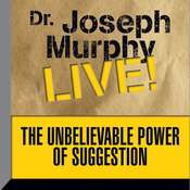 The Unbelievable Power of Suggestion: Dr. Joseph Murphy Live! Audiobook, by Joseph Murphy