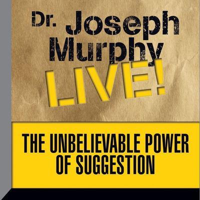 The Unbelievable Power Suggestion: Dr. Joseph Murphy LIVE! Audiobook, by Joseph Murphy