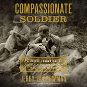 Compassionate Soldier: Remarkable True Stories of Mercy, Heroism, and Honor from the Battlefield                                                                 , by Jerry Borrowman