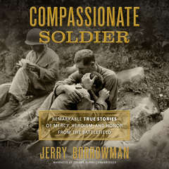 Compassionate Soldier: Remarkable True Stories of Mercy, Heroism, and Honor from the Battlefield                                                                  Audiobook, by Jerry Borrowman