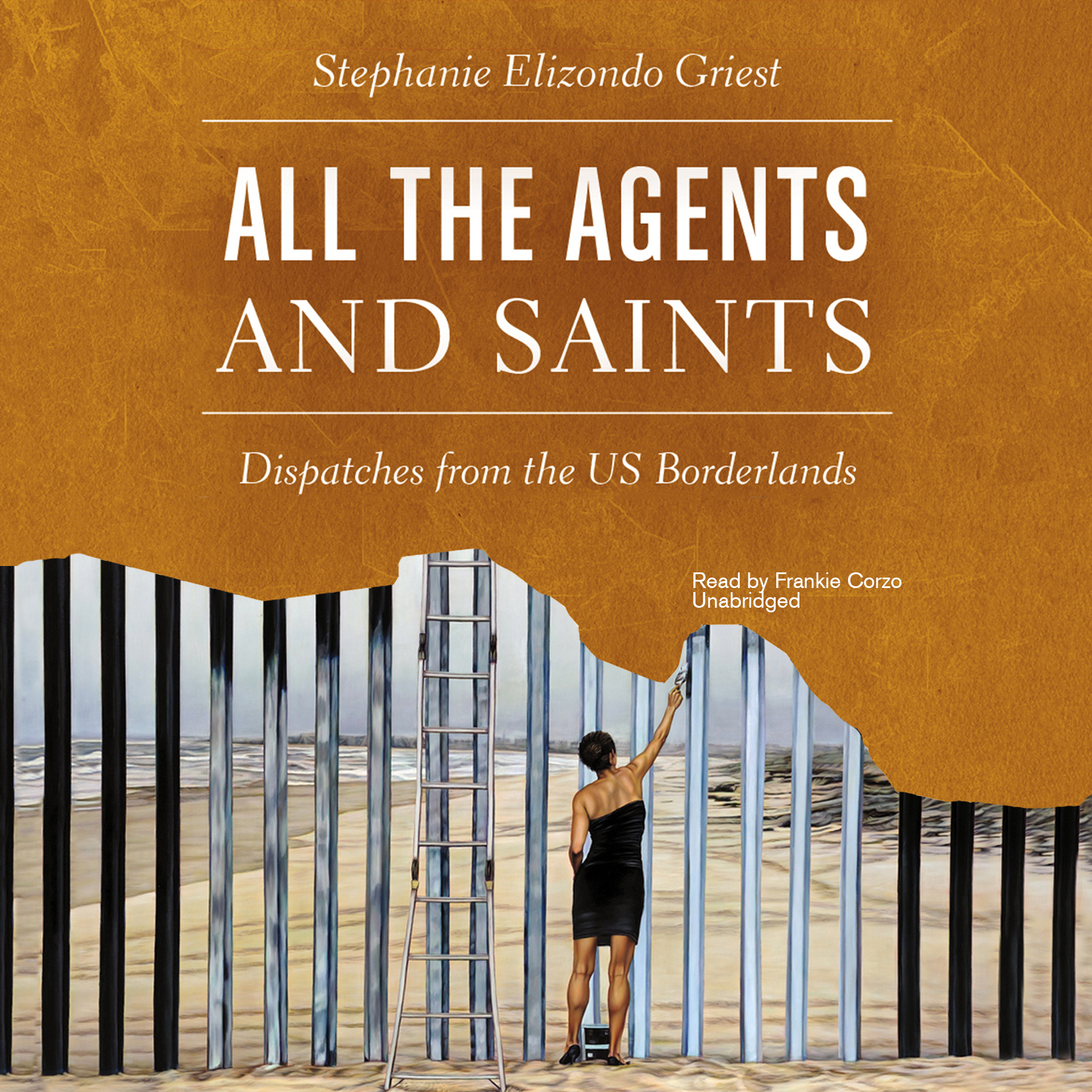 Printable All the Agents and Saints: Dispatches from the US Borderlands Audiobook Cover Art