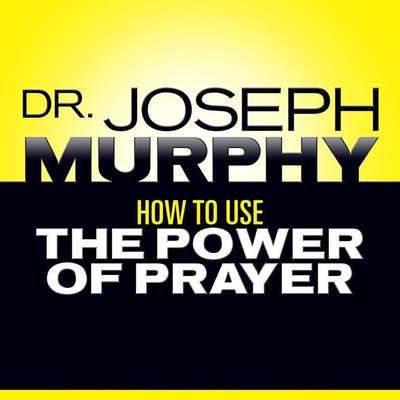 How to Use the Power Prayer Audiobook, by Joseph Murphy