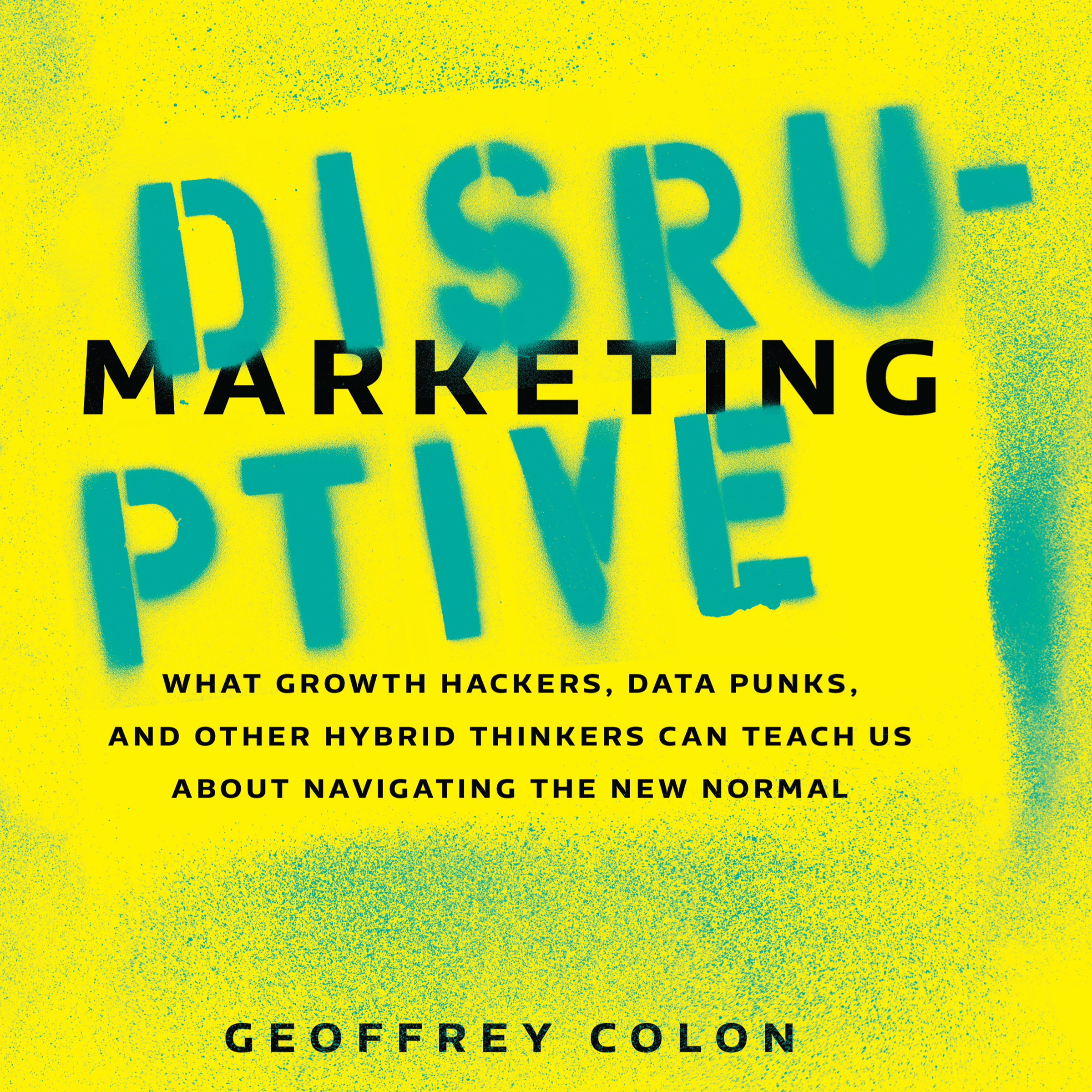 Printable Disruptive Marketing: What Growth Hackers, Data Punks, and Other Hybrid Thinkers Can Teach Us About Navigating the New Normal Audiobook Cover Art