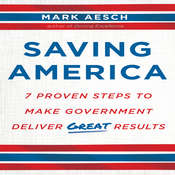 Saving America: Seven Proven Steps to Making Government Deliver Great Results Audiobook, by Mark Aesch