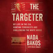 The Targeter: My Life in the CIA, on the Hunt for the Godfather of ISIS Audiobook, by Nada Bakos
