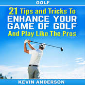 Golf: 21 Tips and Tricks to Enhance Your Game of Golf And Play Like the Pros Audiobook, by Kevin Anderson
