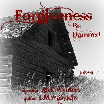 Forgiveness Be Damned Audiobook, by L. M. Wasylciw