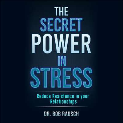 The Secret Power in Stress: Reduce Resistance in Your Relationships Audiobook, by Robert Rausch