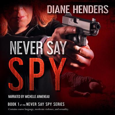 Never Say Spy Audiobook, by Diane Henders
