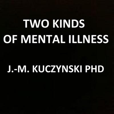 Two Kinds of Mental Illness Audiobook, by John-Michael Kuczynski