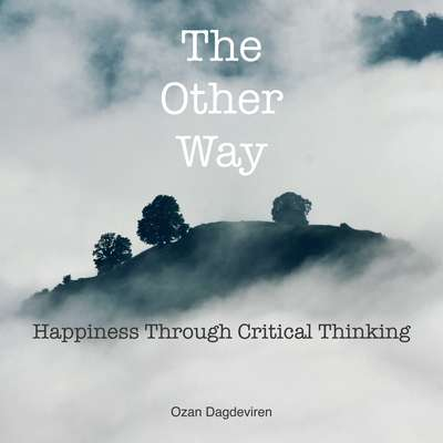 The Other Way: Happiness through Critical Thinking Audiobook, by Ozan Dagdeviren