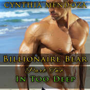 In Too Deep: Billionaire Bear, Part Two Audiobook, by Cynthia Mendoza