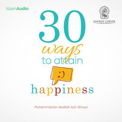 30 Ways To Attain Happiness Audiobook, by Muhammad bin Abdillah Ash-Shaayi'