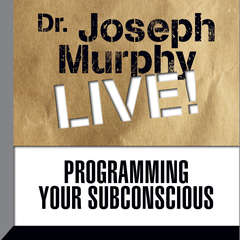 Programming Your Subconscious: Dr. Joseph Murphy LIVE! Audiobook, by Joseph Murphy