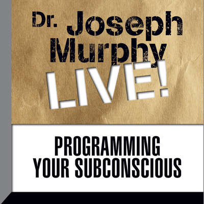 Programming Your Subconscious: Dr. Joseph Murphy LIVE! Audiobook, by