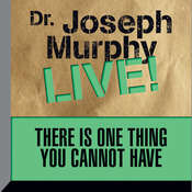 There Is One Thing You Cannot Have: Dr. Joseph Murphy Live! Audiobook, by Joseph Murphy